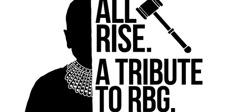 All Rise! A Tribute to RBG. (Tickets are per car). tickets