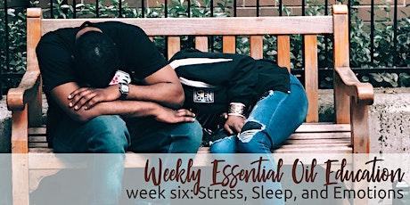 Stress, Sleep, and Emotions, Week 6 Essential Oil Education