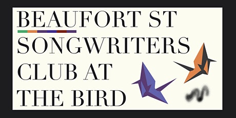 Beaufort st Songwriters Club at The Bird tickets