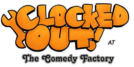 Clocked Out! @ The Comedy Factory tickets