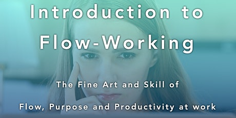 Introduction to Flow-Working : the Fine Art and Skill of Deep Focus at Work tickets
