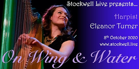 On Wing & Water: harpist Eleanor Turner @ Stockwell Live LIVESTREAM tickets