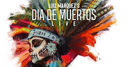 Luiz Marquez's Dia de Muertos tickets