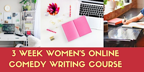 3 Week How to Write Comedy for Stand up, Sketches & More Workshop for Women tickets