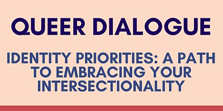 Queer Dialogue: Identity Priorities:  Embracing your Intersectionality tickets