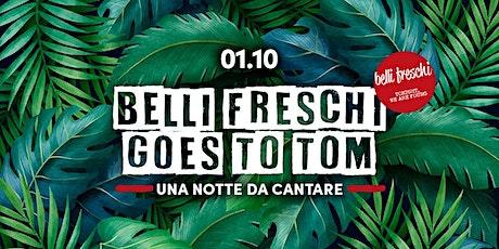 Belli Freschi Goes to TOM #2 biglietti
