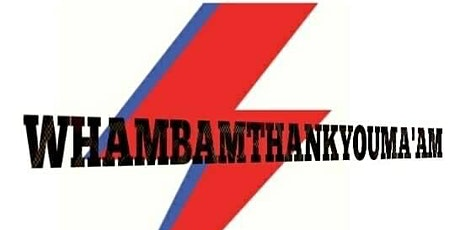 Wham Bam Thank You Ma'am @ Hornsey's! tickets