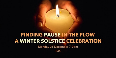 FINDING PAUSE IN THE FLOW: A CELEBRATION FOR WINTER SOLSTICE tickets
