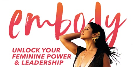 EMBODY: Unlock Your Feminine Power and Leadership - Hosted by Hemalayaa tickets