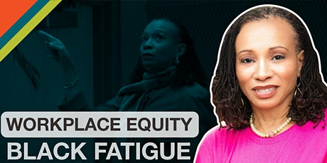 Workplace Equity and Black Fatigue tickets