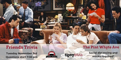 Friends Trivia - Tuesday November 3rd, 7:30 pm, Pint Whyte tickets