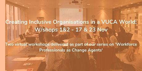 Creating Inclusive Organisations in a VUCA World: W/shops 1&2 - 17 & 23 Nov tickets