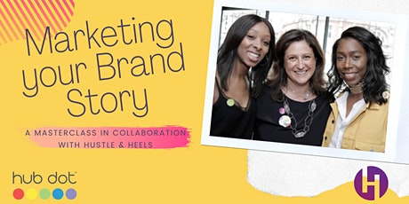 Marketing Your Brand Story | A Masterclass  by Hub Dot & Hustle & Heels tickets