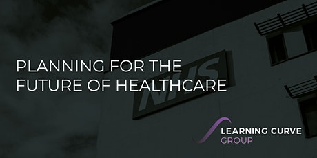 Planning for the future of healthcare with Learning Curve Group tickets