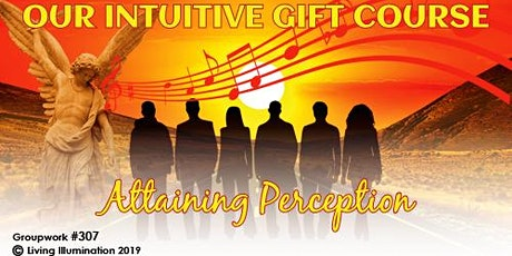 Our Intuitive Gift Course Attaining Perception (#307) Online! tickets