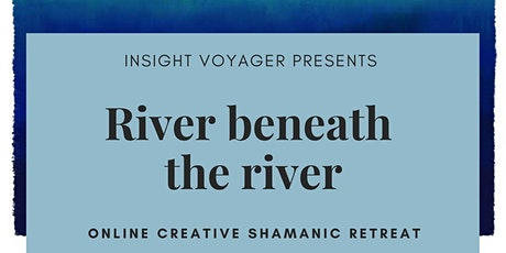 River beneath the river - Online creative shamanic retreat tickets