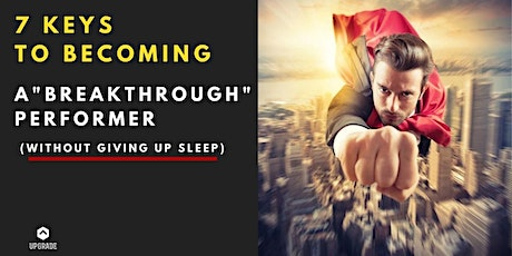 "7 Keys To Becoming A ""Breakthrough"" Performer (Without giving up sleep) tickets"