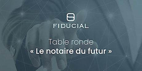 """Table ronde """"Le notaire du futur"""" tickets"""