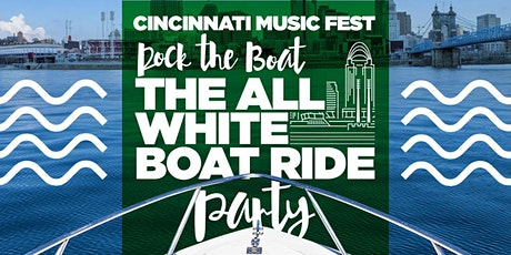 ROCK THE BOAT ALL WHITE BOAT RIDE DAY PARTY CINCINNATI MUSIC FESTIVAL 2021 tickets