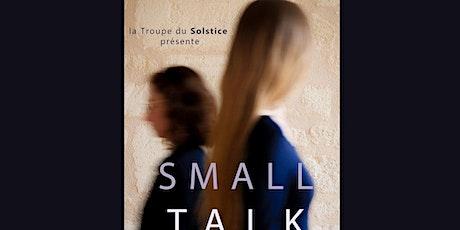 Représentation théâtrale Small Talk billets