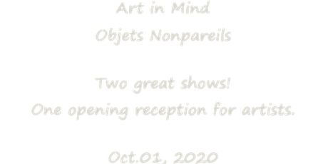 Artists' Opening Reception - Objets Nonpareils and Art in Mind shows tickets