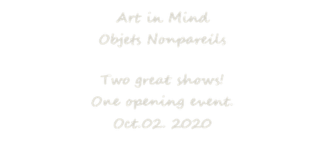 Opening Reception - Objets Nonpareils and Art in Mind Shows tickets
