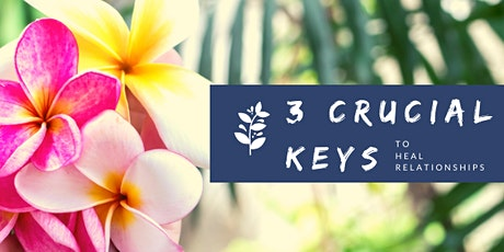 3 Crucial Keys to Heal Relationships - Oct 29 tickets