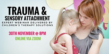 Trauma and Sensory Attachment expert webinar tickets