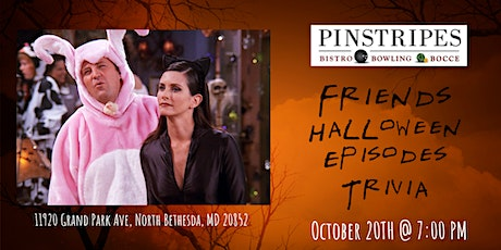 Friends HALLOWEEN SPECIAL Trivia at Pinstripes North Bethesda tickets