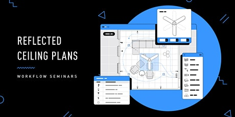 Workflow Seminar - Reflected Ceiling Plans: -   Free for a limited time tickets