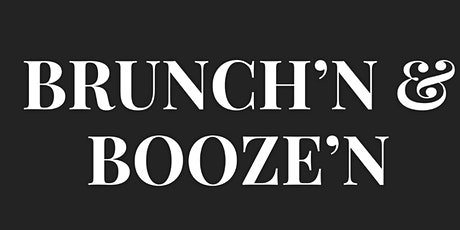 BRUNCH'N & BOOZE'N tickets