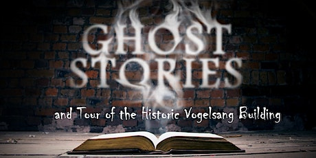 Ghost Stories and Tour of the Historic Vogelsang Building tickets