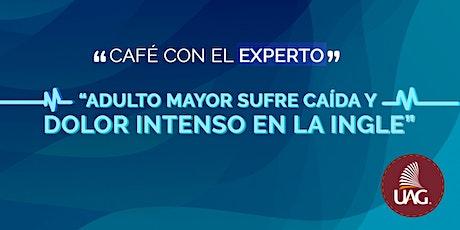 """Café con el experto -""""Adulto mayor sufre caída y dolor intenso en la ingle"""" entradas"""