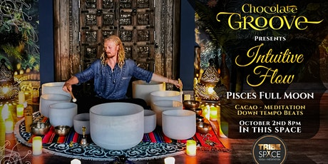 Chocolate Groove - Intuitive Flow - Pisces Full Moon tickets