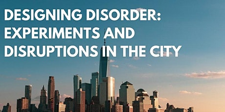 Designing Disorder: Experiments and Disruptions in the City tickets