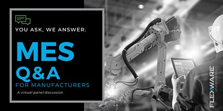 You Ask, We Answer: MES Q&A for Manufacturers (Online Event) tickets