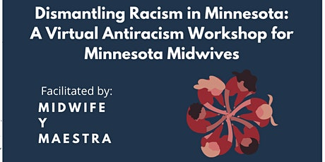 Dismantling Racism in MN: A Virtual Antiracism Workshop for MN Midwives tickets