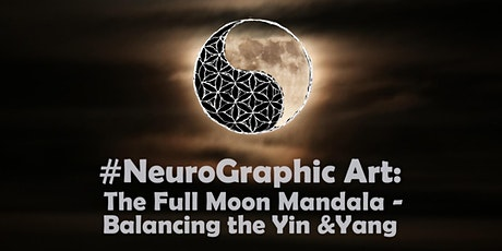 #NeuroGraphic Art: The Full Moon Mandala - Balancing the Yin and Yang tickets