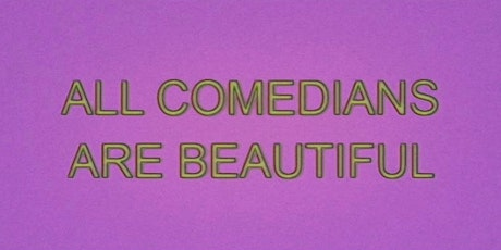 All Comedians Are Beautiful @ The Lord Gladstone Hotel 15/10/2020 tickets