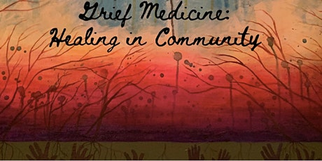 Grief Medicine: Soothing the Broken Heart of Our Times tickets
