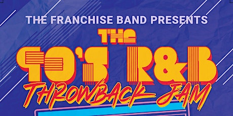 The Franchise Band Presents The 90's R&B Throwback Jam at The Ranch! tickets