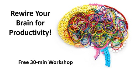 Rewire Your Brain for Productivity (even in a pandemic)! Online Workshop tickets