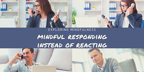 WORKING with STRESS: Mindful Responding instead of Reacting tickets
