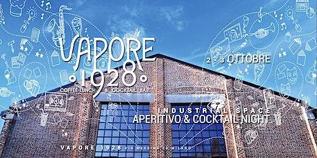 VAPORE 1928 | Industrial Space - Aperitivo & Cocktail Night biglietti