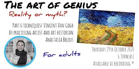 "The Art of Genius - ""Vincent Van Gogh"" part 6 - techniques tickets"