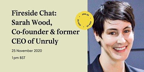 Factory Firesides: Sarah Wood, Co-founder and former CEO of Unruly... tickets