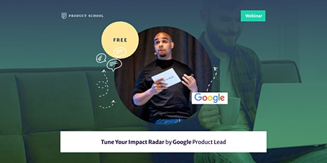 Webinar: Tune Your Impact Radar by Google Product Lead tickets