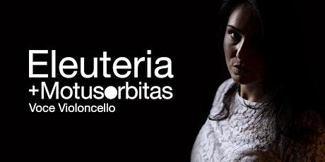 Eleuteria + Motusorbitas - 1° turno biglietti