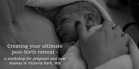CREATING YOUR ULTIMATE POST-BIRTH RETREAT tickets