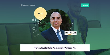 Webinar: Three Ways to Build PM Muscle by Amazon PM tickets